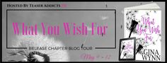 .. NEW RELEASE CHAPTER BLOG TOUR ..  YES ! We get to have Gina Wynns Newest release What You Wish For.  Readers every day you get a snippet of chapter 1. THIS IS DAY 3  Dont forget to follow so you dont miss a bit.  Then Preorder Copy TODAY and Enjoy xx    Title: What you wish for  Author: Gina Wynn  Genre: Romantic Woman Fiction  Release Date: May 12  Tour Date: May 9  12  Hosted By Teaser Addicts PR              BLURB  When Maggie Forrester wakes up naked in bed with her boss iceman Will…