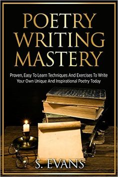 Poetry Writing: Poetry Writing Mastery, Proven, Easy To Learn Techniques And Exercises To Write Your Own Unique And Inspirational Poetry ! -poetry writing, poetry writing course - - Kindle edition by S. Evans. Children Kindle eBooks @ AmazonSmile.