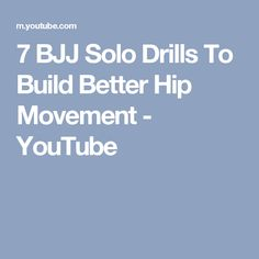 7 BJJ Solo Drills To Build Better Hip Movement - YouTube