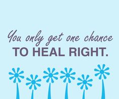You only get one chance to heal.