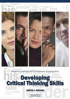 Developing Critical Thinking Skills: Pinpoint Leadership Skill Development Training Series by Timothy F. Bednarz. $9.40. 66 pages. Publisher: Majorium Business Press (December 8, 2011). Author: Timothy F. Bednarz