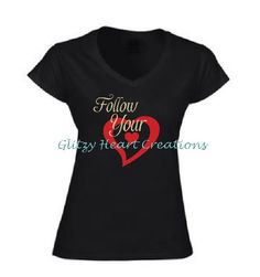 Follow Your Heart Shirt, Womens heart shirt,  Vneck Heart shirt, Large Heart shirt, ladies t shirt, Women v neck Shirt with Heart, by GlitzyHeartCreations on Etsy Heart Shirt, Follow Your Heart, Heat Transfer Vinyl, Just For You, V Neck, T Shirts For Women, Lady, Tops, Fashion