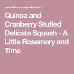 Quinoa and Cranberry Stuffed Delicata Squash - A Little Rosemary and ...