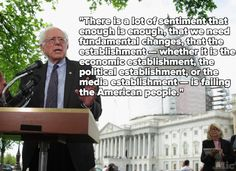 """""""There is a lot of sentiment that enough is enough, that we need fundamental changes, that the establishment — whether it is the economic establishment, the political establishment or the media establishment — is failing the American people,"""" Sanders said during a discussion in April at the Brookings Institution."""