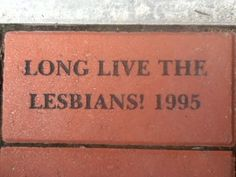 I go to a women's college. We have a walkway where bricks can be purchased by alumnae. Most just say names or class years/mascots. But this one. This one is special. It speaks to me.