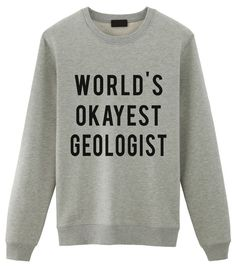 5592ec4ef Geologist Sweatshirt. World's Okayest Geologist. Ok at geology? Or ok as a  person