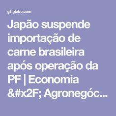 Japão suspende importação de carne brasileira após operação da PF | Economia / Agronegócios | G1