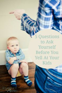 {Think Before You Speak} 5 Questions to Ask Yourself Before You Yell At Your Children