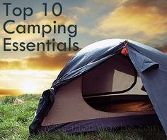 Top 10 Camping Essentials:  Insect Repellant, Sun Protectant, Fire Starter, First Aid Kit, Hand Sanitizer, Multi Tool, Manual Can Opener, Cookware, Trash Bags, and EXTRAS of everything for lending, losing, etc.