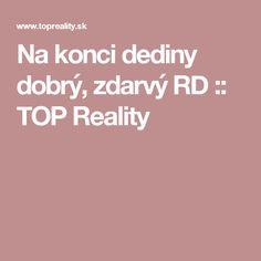 Na konci dediny dobrý, zdarvý RD :: TOP Reality
