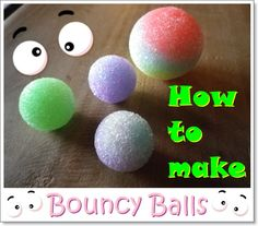 How to bake Bouncy Balls   Ingredients Borax - you can found it in the laundry section of the store - you'll need 1 tb Warm water - half of a cup Cornstrach - you can found it in the baking section of the store - you'...