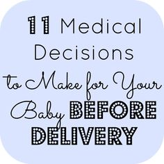 Before your baby arrives, make sure you've made these 11 medical decisions