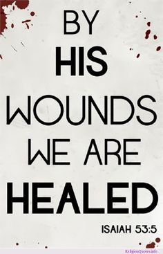 His Wounds Heal Isaiah 53:5