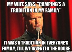 """Jim Gaffigan- SO TRUE!!!  Remind me of this next time my troop wants to go camping and I am about to say """"okay"""""""