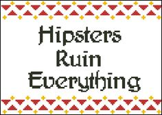 Hipsters Ruin Everything PDF PATTERN only