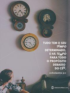 tudo tem o seu tempo determinado, e há tempo para todo o propósito debaixo do céu.  - eclesiastes 3:1