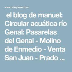 el blog de manuel: Circular acuática río Genal: Pasarelas del Genal - Molino de Enmedio - Venta San Juan - Prado de la Escribana Malaga, Walkways, San Juan, Lugares