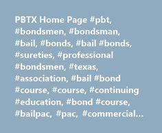 PBTX Home Page #pbt, #bondsmen, #bondsman, #bail, #bonds, #bail #bonds, #sureties, #professional #bondsmen, #texas, #association, #bail #bond #course, #course, #continuing #education, #bond #course, #bailpac, #pac, #commercial #bail, #bail #agents http://kansas-city.remmont.com/pbtx-home-page-pbt-bondsmen-bondsman-bail-bonds-bail-bonds-sureties-professional-bondsmen-texas-association-bail-bond-course-course-continuing-education-bond-course/  Professional Bondsmen of Texas To Sign up for a…