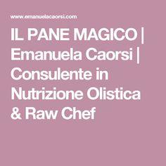 IL PANE MAGICO | Emanuela Caorsi | Consulente in Nutrizione Olistica & Raw Chef