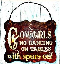 Cowgirls No Dancing On Tables With Spurs On! Country Quotes, Country Life, Country Girls, Western Quotes, Country Strong, Country Living, Outlaw Women, Line Dance, Music Maniac