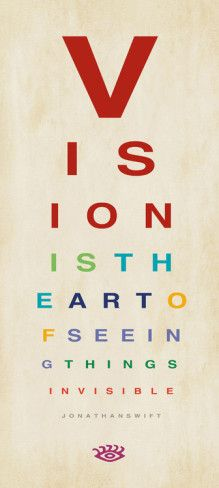 """""""Vision is the art of seeing things invisible."""""""