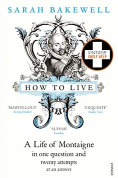 How to Live: A Life of Montaigne in one question and twenty attempts at an answer by [Bakewell, Sarah] Good Books, Books To Read, Best Biographies, Albin Michel, Vintage Shelf, Bakewell, Losing Someone, Penguin Random House