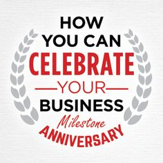 Tips For Celebrating Your Business S Milestone Anniversary Ideas Company Work