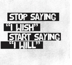 Stop saying I wish quotes black and white life wish