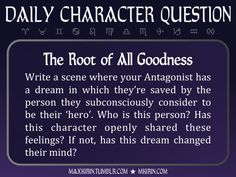 ★ Daily Character Question ★The Root of All GoodnessWrite a scene where your Antagonist has a dream in which they're saved by the person they subconsciously consider to be their 'hero'. Who is this person? Has this character openly shared these feelings? If not, has this dream changed their mind?Any work you create based off this prompt belongs to you, no sourcing is necessary though it would be really appreciated! And don't forget to tag maxkirin (or tweet @MistreKirin), so that I can…