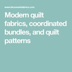 Modern quilt fabrics, coordinated bundles, and quilt patterns