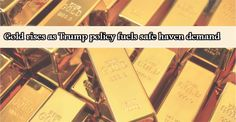 Gold rises as Trump policy fuels safe haven demand -31 Jan,2017 :->Gold rose on Tuesday on increased safe haven demand as U.S. President Donald Trump's tough stance on immigration rattled global markets, with prices finding further support from a weaker dollar. Traders were also awaiting the U.S. Federal Reserve's two-day meeting on monetary policy starting on Tuesday for cues on U.S. interest rate hikes.