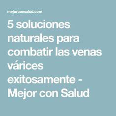 5 soluciones naturales para combatir las venas várices exitosamente - Mejor con Salud