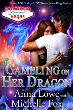 Gambling on Her Dragon (Charmed in Vegas Book 2) Anna Lowe with Michelle Fox  4 1/2 STARS
