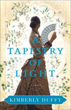 A Tapestry of Light by: Kimberly Duffy Book Club Books, New Books, The Book, Historical Romance, Historical Fiction, Book Cover Art, Book Art, Book Covers, Bethany House