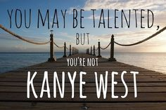For Narcissists: Kayne West's Tweets As Motivational Posters - DesignTAXI.com