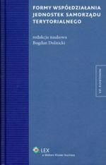 Formy współdziałania jednostek samorządu terytorialnego / red. nauk. Bogdan Dolnicki