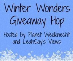 Welcome to the Winter Wonders Giveaway Hop Hosted by Planet Weidknecht and LeahSay's Views from January 4-16 It may be cold outside, but winter is filled with wonders! Let us warm you up with…