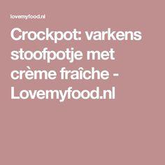 Crockpot: varkens stoofpotje met crème fraîche - Lovemyfood.nl Crockpot, Multicooker, Creme Fraiche, Slow Cooker, Cooking, Easy, Kitchen, Crock Pot, Crock Pot