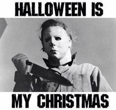 Halloween is my Christmas~~~Michael Myers Funny Halloween Jokes, Halloween Quotes, Halloween Movies, Halloween Horror, Halloween Fun, Spooky Memes, Outdoor Halloween, Halloween Christmas, Vintage Halloween
