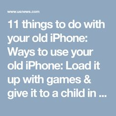 11 things to do with your old iPhone:    Ways to use your old iPhone: Load it up with games & give it to a child in your life. Sell it.Use it as a tiny iPad to watch videos, send email & search Wikipedia for random facts to end cocktail-party disagreements with your decommissioned iPhone — as long as you have a Wi-Fi connection. Use it as a camera, alarm clock, stream music. Stick it in a speaker dock & you have a stereo.