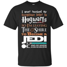 I Never Received My Acceptance Letter to Hogwarts so I'm Leaving the Shrine to Become a Jedi Cotton T-Shirt