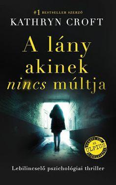 Kathryn Croft: A lány akinek nincs múltja - ekönyv - ebook Lany, Best Sellers, Thriller, Good Books, Sci Fi, Movie Posters, Horror, Quotes, Quotations