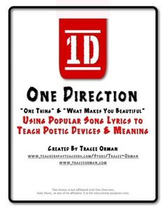 """Use popular boy band One Direction's songs """"One Thing"""" and """"What Makes You Beautiful"""" to practice poetic terms, figuratve language, and theme/interpretation. (Priced product) Aligned to Common Core. I used this in class yesterday and afterward two girls told me I was the BEST. ENGLISH. TEACHER. EVER. Ms. Miller must have done something right. :)"""