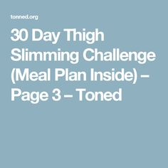 30 Day Thigh Slimming Challenge (Meal Plan Inside) – Page 3 – Toned
