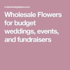 Wholesale Flowers for budget weddings, events, and fundraisers