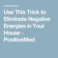 Use This Trick to Eliminate Negative Energies in Your House - PositiveMed