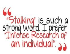 This is personally my favorite Stalking quote