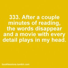 Exactly what happens! That's why I love reading.I can make my own movie, not watch someone else's version of the book! I Love Books, Good Books, Books To Read, My Books, The Words, Reading Quotes, Book Quotes, Nerd Quotes, Lovers Quotes
