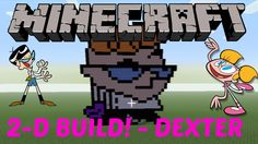 3. Learn how to make Dexter from Dexters Laboratory in MINECRAFT! Click on the image to see the video :D