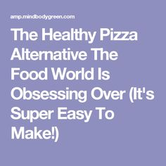 The Healthy Pizza Alternative The Food World Is Obsessing Over (It's Super Easy To Make!)